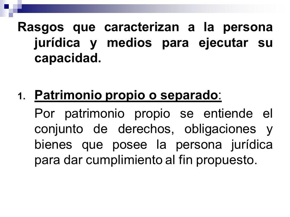 Rasgos que caracterizan a la persona jurídica y medios para ejecutar su capacidad.
