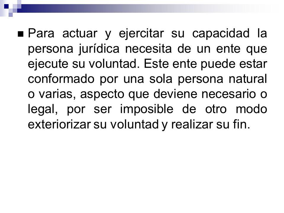 Para actuar y ejercitar su capacidad la persona jurídica necesita de un ente que ejecute su voluntad.