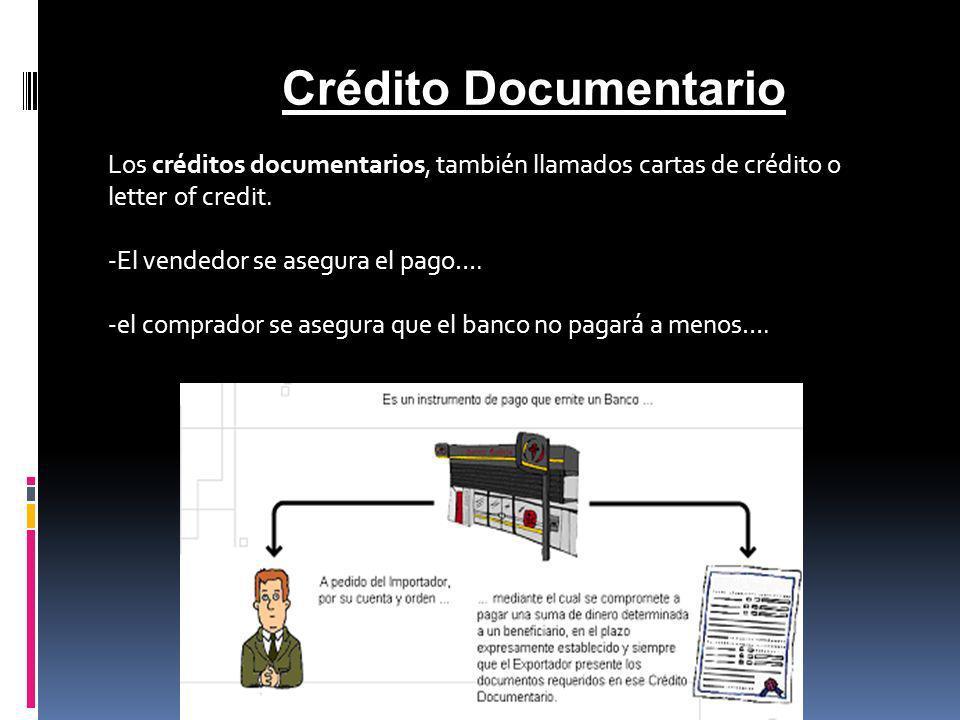 Crédito Documentario Los créditos documentarios, también llamados cartas de crédito o letter of credit.
