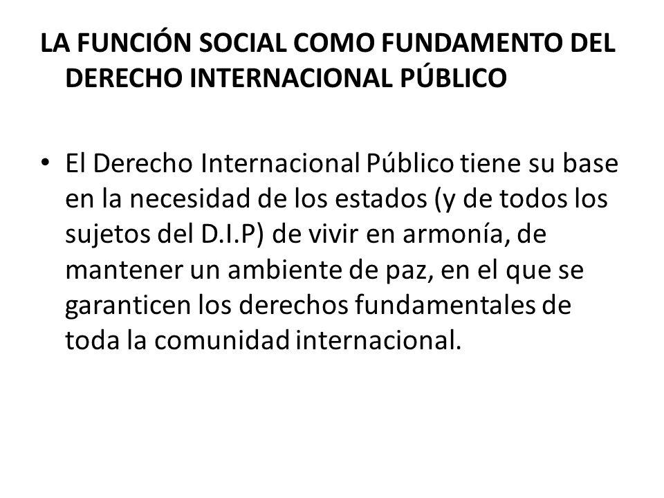 LA FUNCIÓN SOCIAL COMO FUNDAMENTO DEL DERECHO INTERNACIONAL PÚBLICO