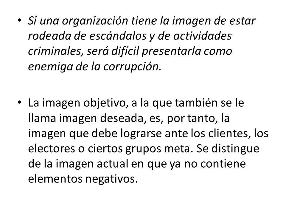 Si una organización tiene la imagen de estar rodeada de escándalos y de actividades criminales, será difícil presentarla como enemiga de la corrupción.