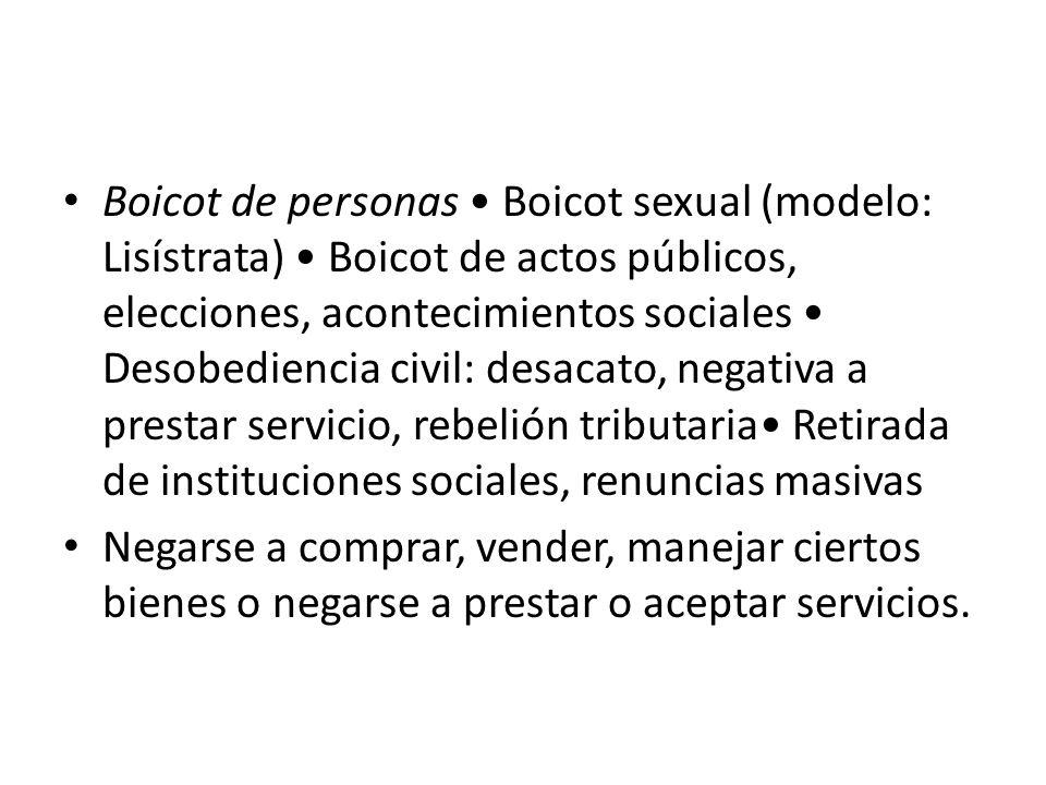 Boicot de personas • Boicot sexual (modelo: Lisístrata) • Boicot de actos públicos, elecciones, acontecimientos sociales • Desobediencia civil: desacato, negativa a prestar servicio, rebelión tributaria• Retirada de instituciones sociales, renuncias masivas