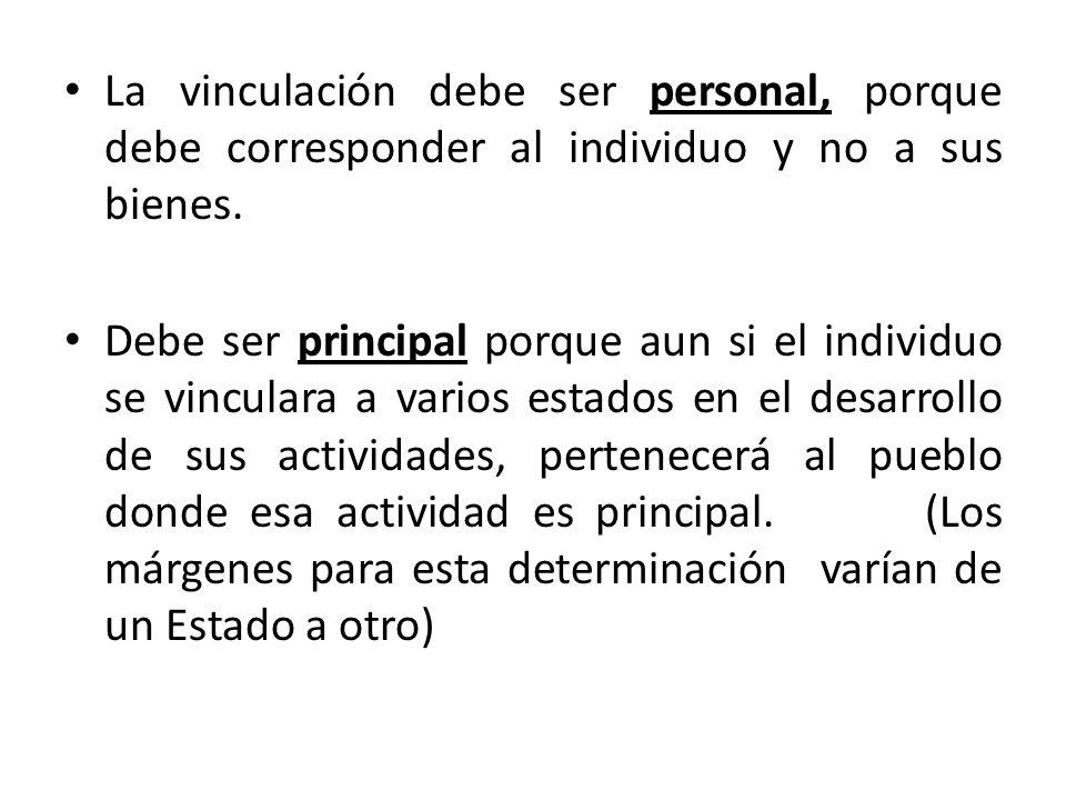La vinculación debe ser personal, porque debe corresponder al individuo y no a sus bienes.