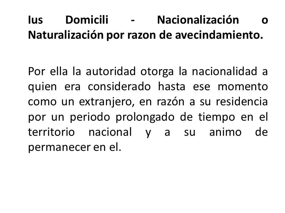 Ius Domicili - Nacionalización o Naturalización por razon de avecindamiento.