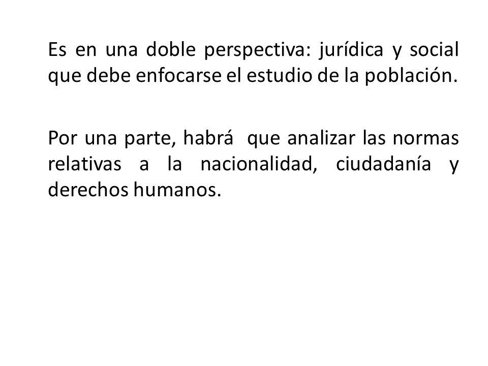 Es en una doble perspectiva: jurídica y social que debe enfocarse el estudio de la población.