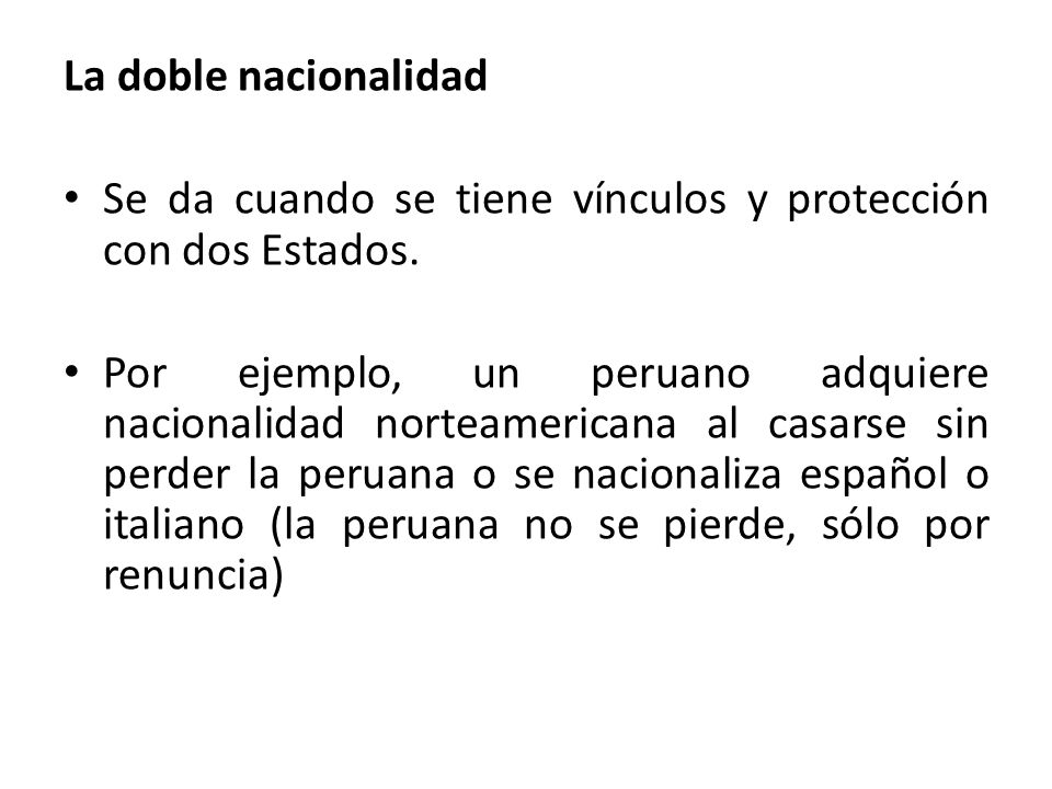 La doble nacionalidad Se da cuando se tiene vínculos y protección con dos Estados.