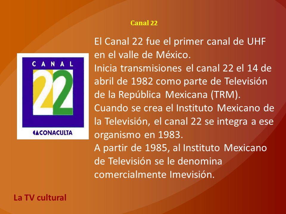 El Canal 22 fue el primer canal de UHF en el valle de México.