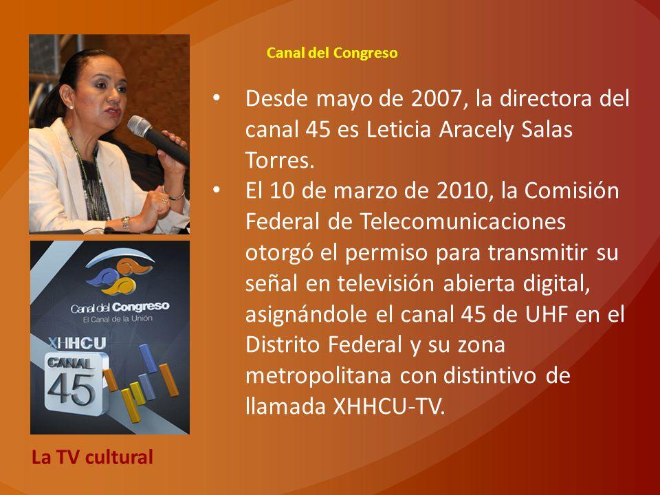 Canal del Congreso Desde mayo de 2007, la directora del canal 45 es Leticia Aracely Salas Torres.