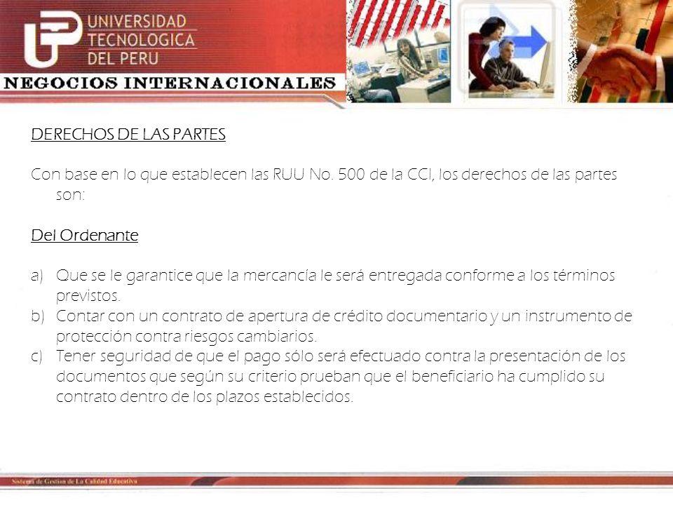 DERECHOS DE LAS PARTES Con base en lo que establecen las RUU No. 500 de la CCI, los derechos de las partes son: