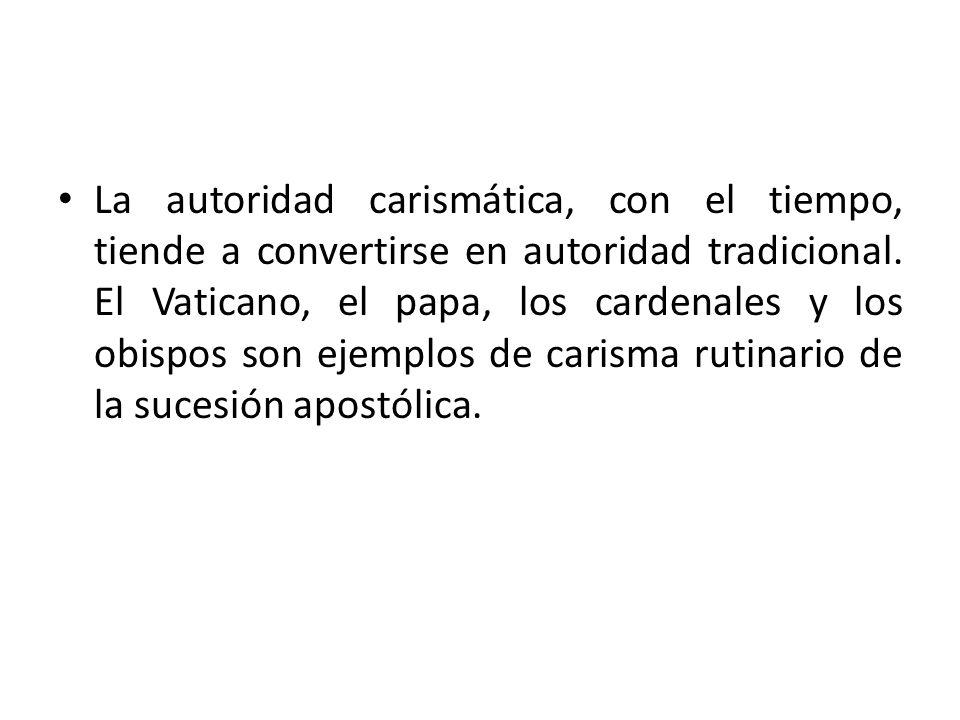 La autoridad carismática, con el tiempo, tiende a convertirse en autoridad tradicional.