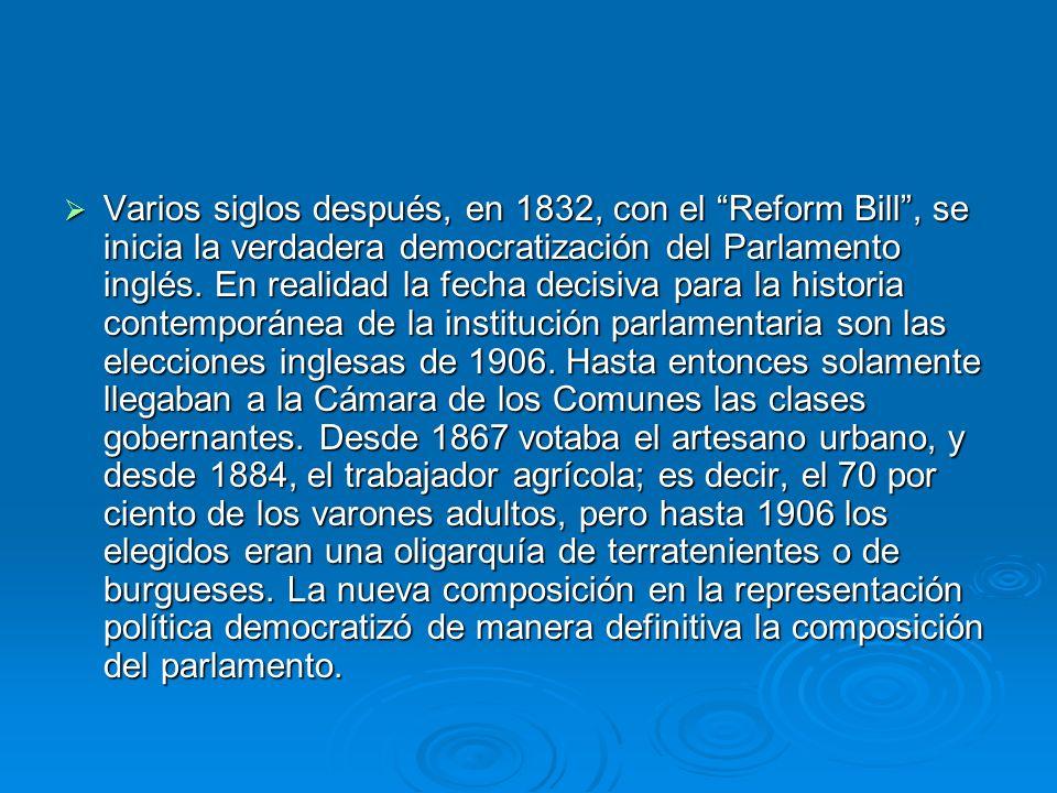 Varios siglos después, en 1832, con el Reform Bill , se inicia la verdadera democratización del Parlamento inglés.