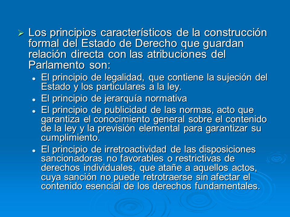 Los principios característicos de la construcción formal del Estado de Derecho que guardan relación directa con las atribuciones del Parlamento son:
