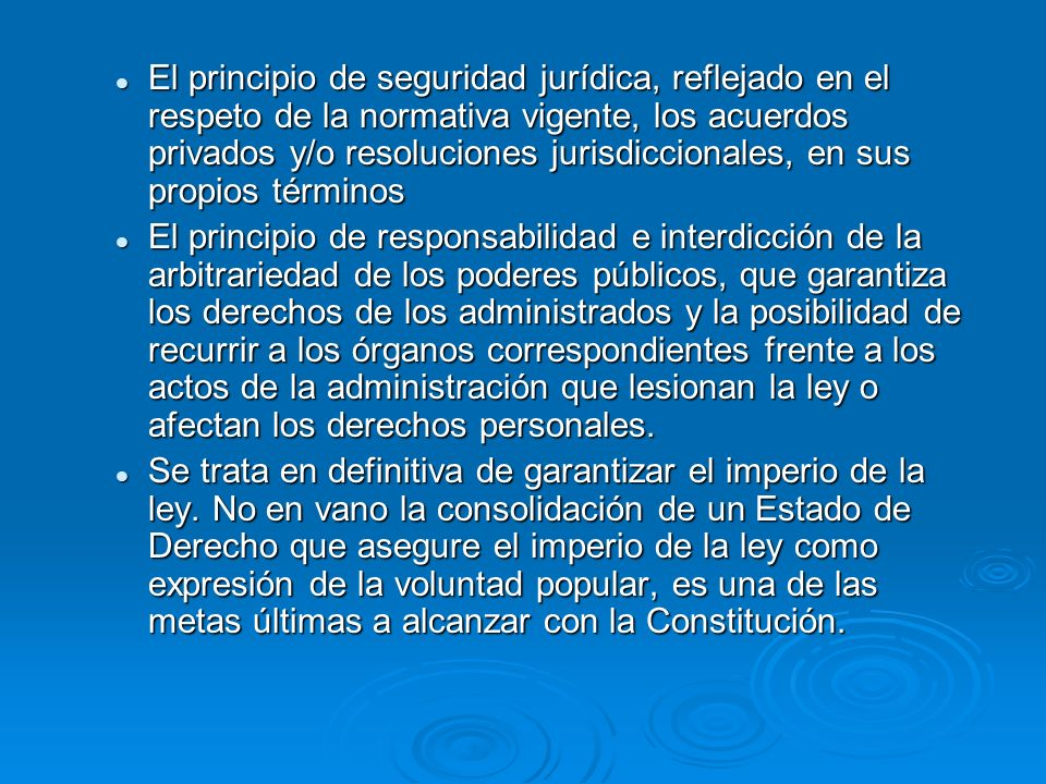 El principio de seguridad jurídica, reflejado en el respeto de la normativa vigente, los acuerdos privados y/o resoluciones jurisdiccionales, en sus propios términos