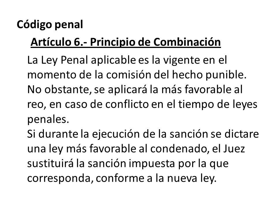 Código penal Artículo 6.- Principio de Combinación La Ley Penal aplicable es la vigente en el momento de la comisión del hecho punible.