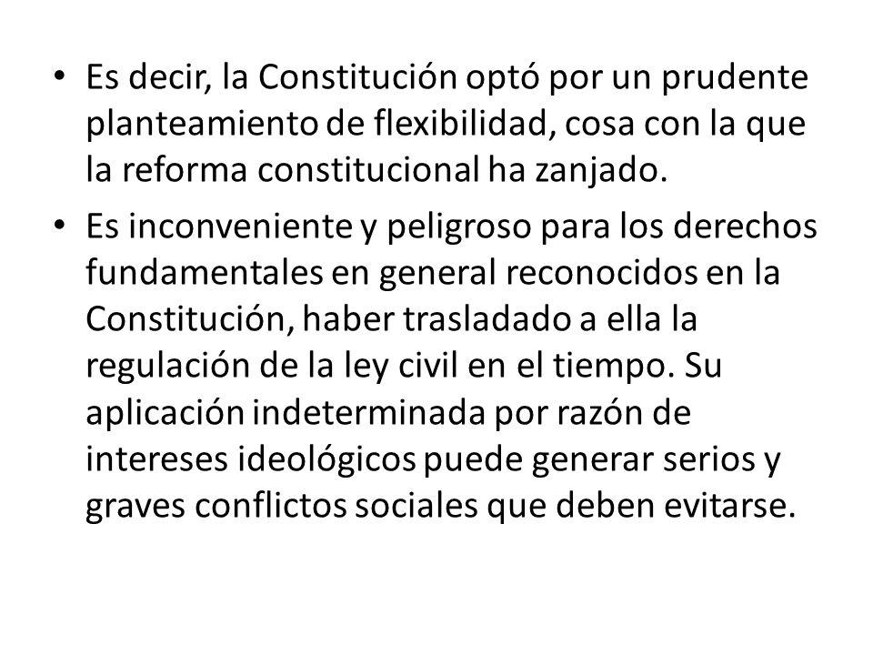 Es decir, la Constitución optó por un prudente planteamiento de flexibilidad, cosa con la que la reforma constitucional ha zanjado.