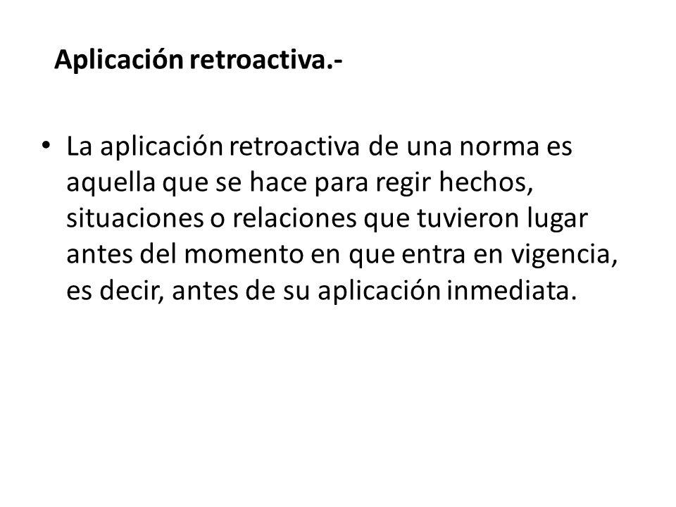 Aplicación retroactiva.-