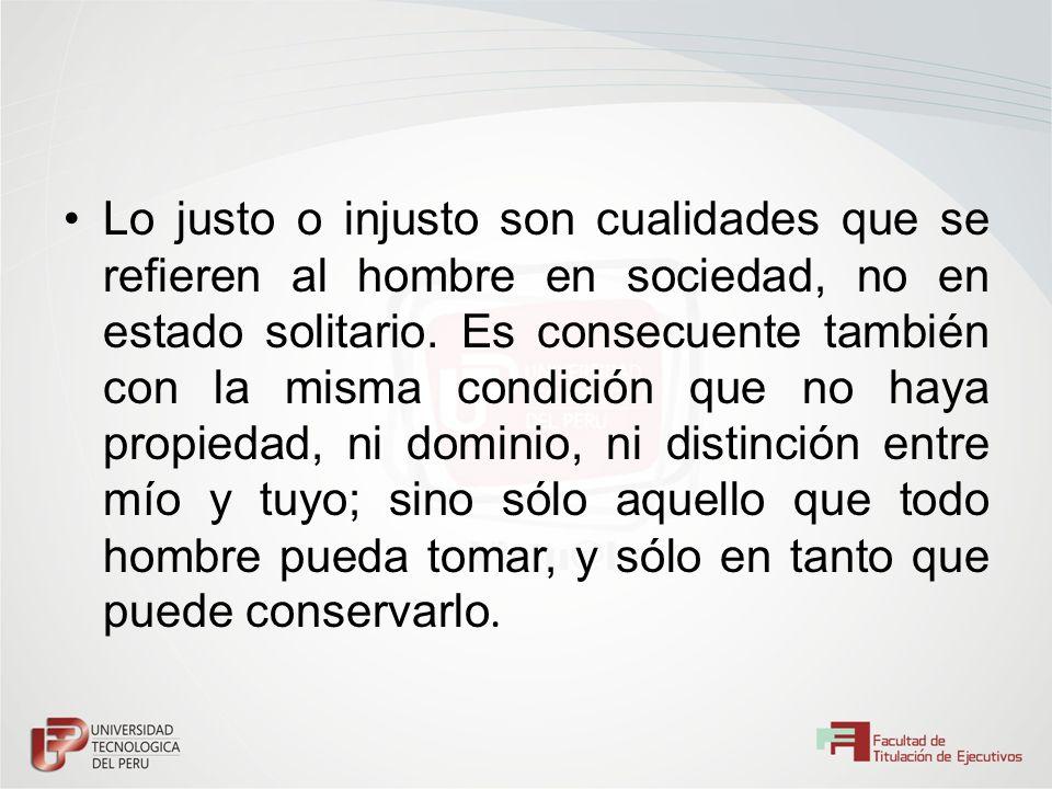 Lo justo o injusto son cualidades que se refieren al hombre en sociedad, no en estado solitario.