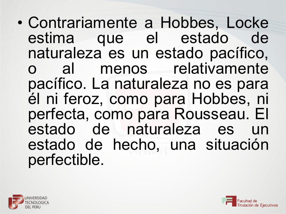 Contrariamente a Hobbes, Locke estima que el estado de naturaleza es un estado pacífico, o al menos relativamente pacífico.