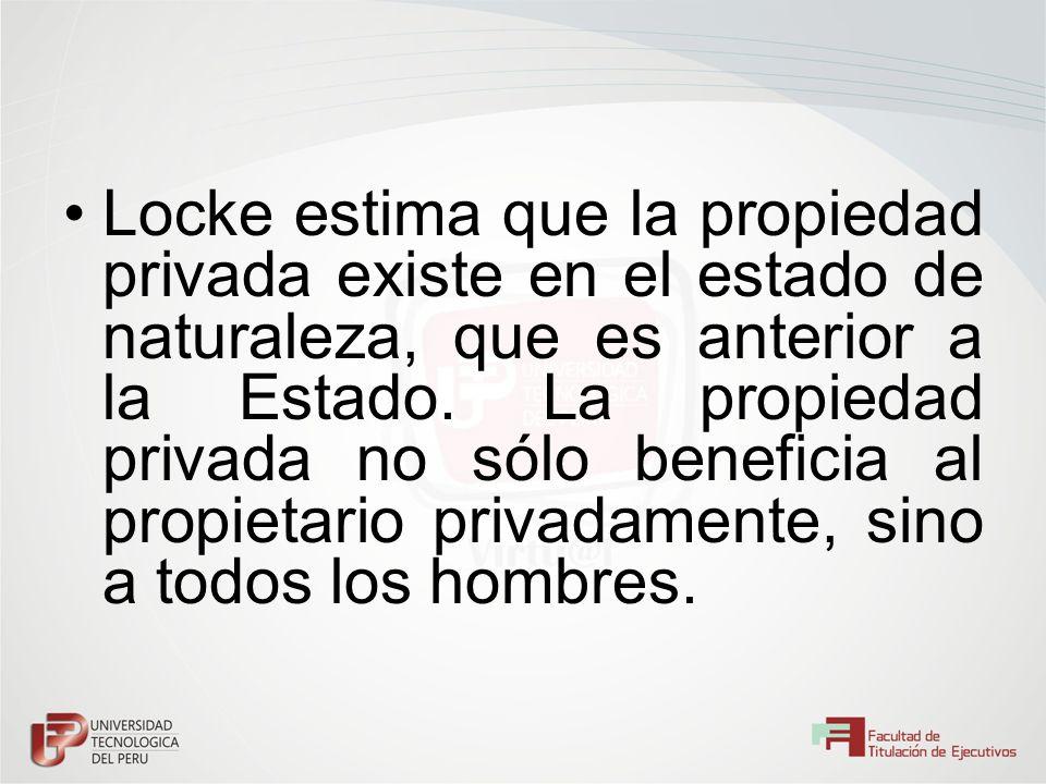 Locke estima que la propiedad privada existe en el estado de naturaleza, que es anterior a la Estado.