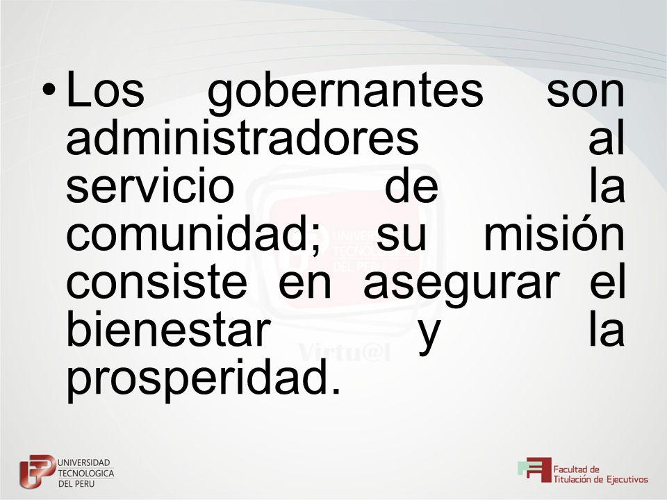 Los gobernantes son administradores al servicio de la comunidad; su misión consiste en asegurar el bienestar y la prosperidad.