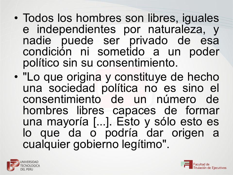 Todos los hombres son libres, iguales e independientes por naturaleza, y nadie puede ser privado de esa condición ni sometido a un poder político sin su consentimiento.