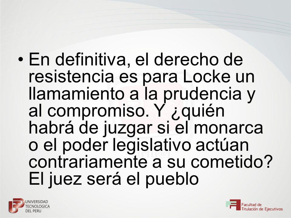 En definitiva, el derecho de resistencia es para Locke un llamamiento a la prudencia y al compromiso.