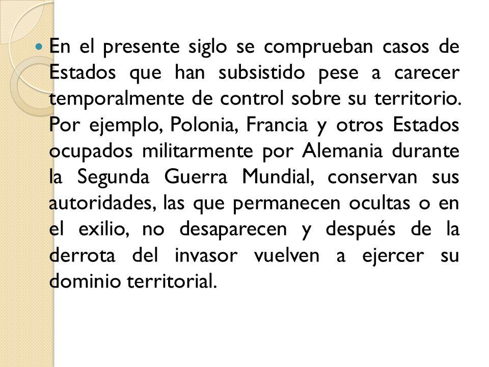 En el presente siglo se comprueban casos de Estados que han subsistido pese a carecer temporalmente de control sobre su territorio.
