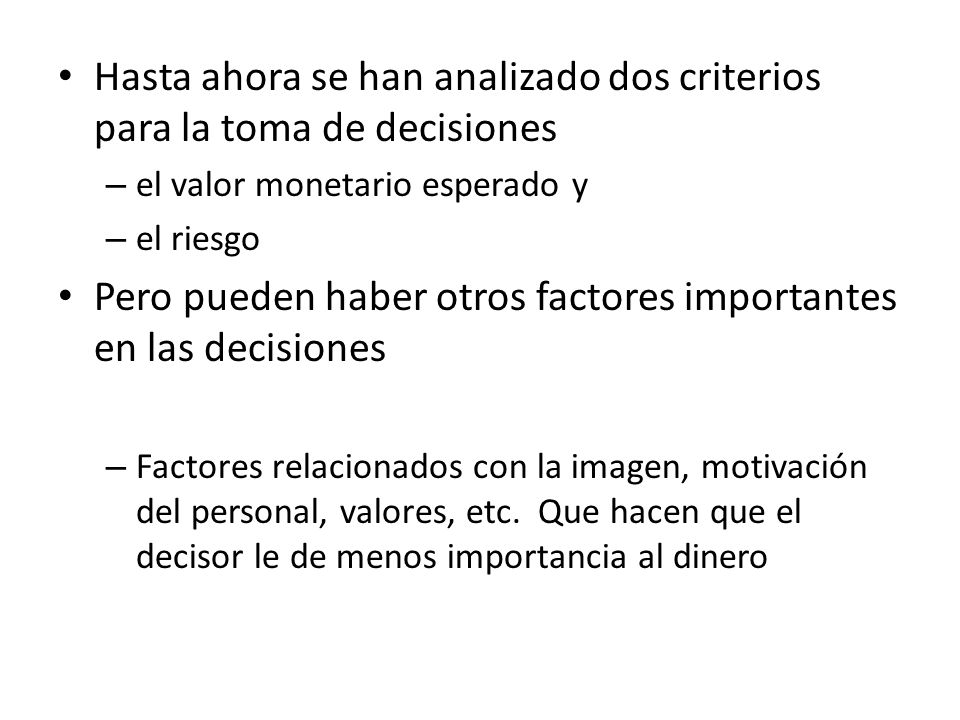 Hasta ahora se han analizado dos criterios para la toma de decisiones