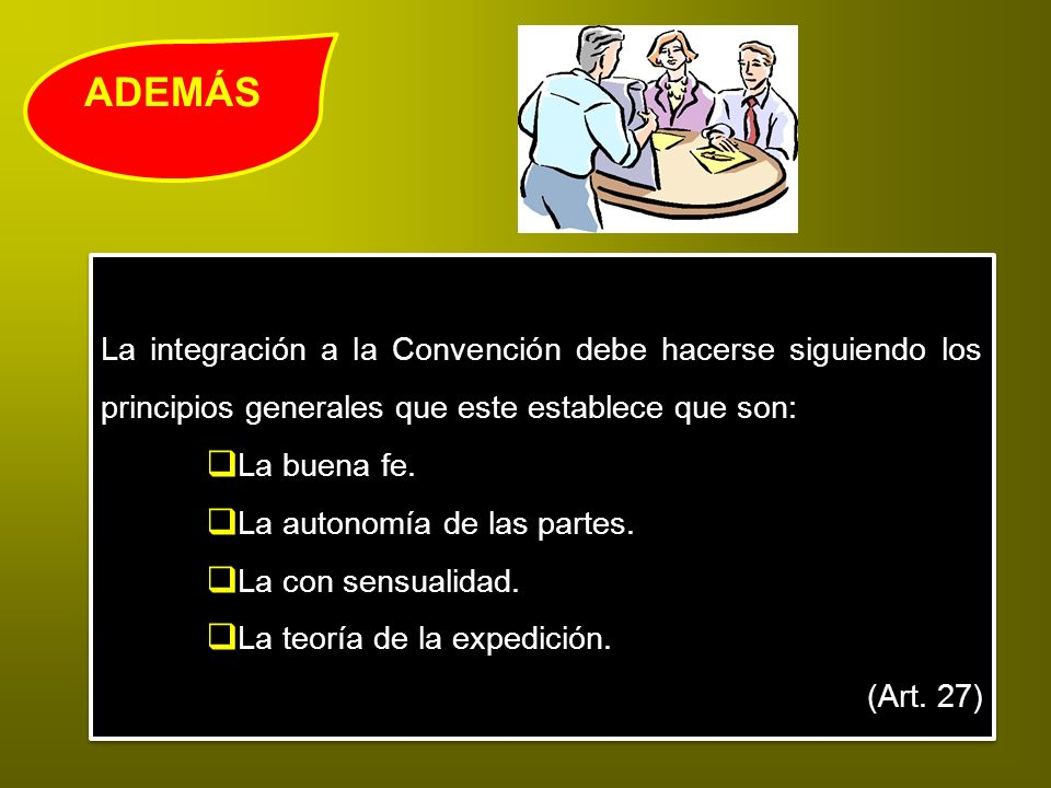 ADEMÁSLa integración a la Convención debe hacerse siguiendo los principios generales que este establece que son: