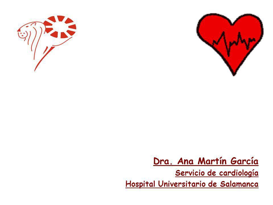 Dra. Ana Martín García Servicio de cardiología