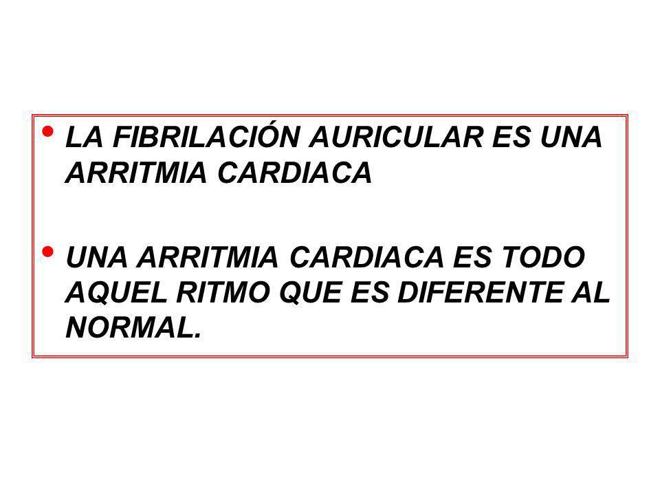 LA FIBRILACIÓN AURICULAR ES UNA ARRITMIA CARDIACA