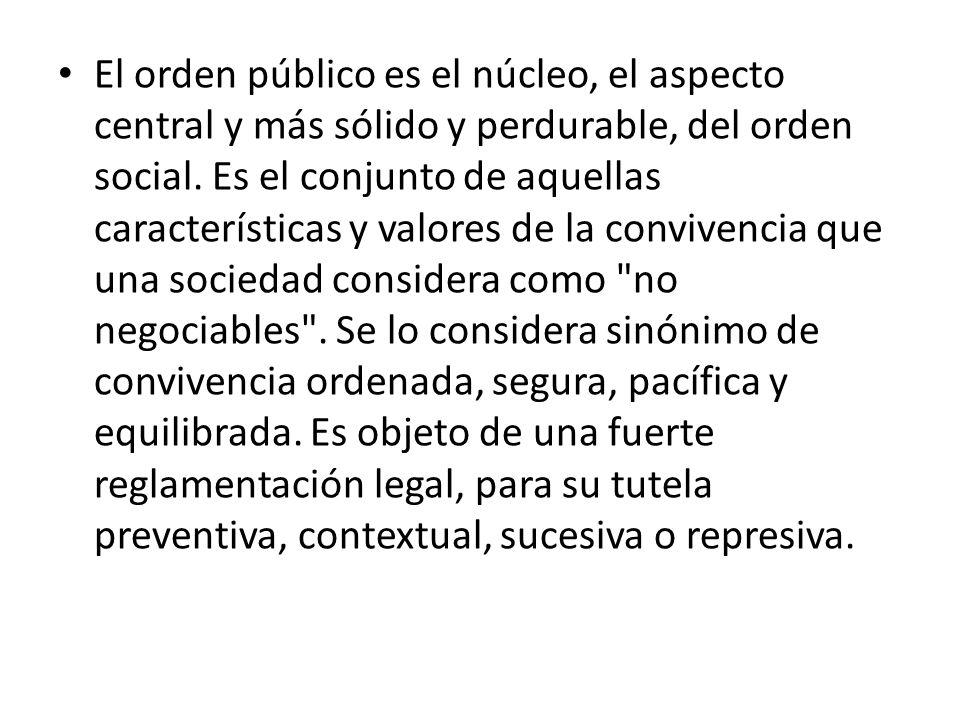 El orden público es el núcleo, el aspecto central y más sólido y perdurable, del orden social.