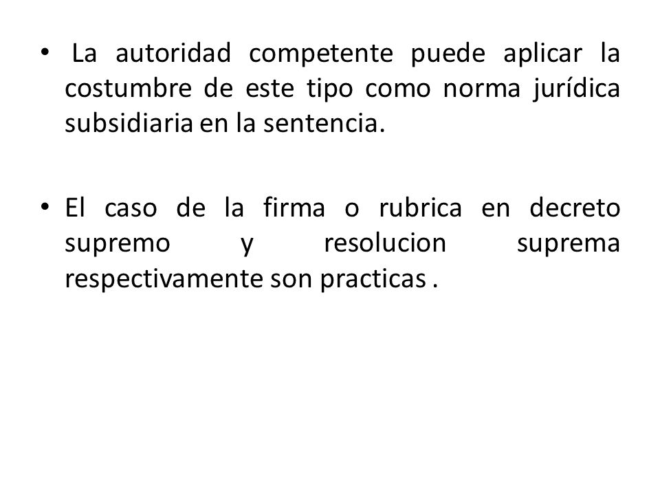 La autoridad competente puede aplicar la costumbre de este tipo como norma jurídica subsidiaria en la sentencia.