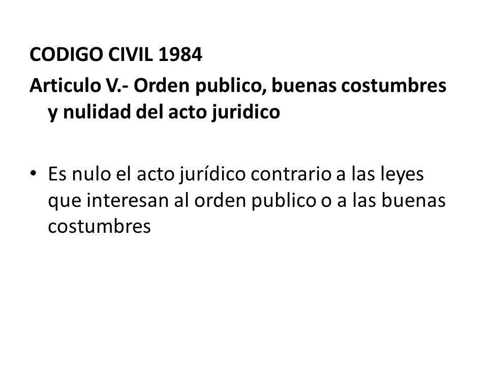 CODIGO CIVIL 1984 Articulo V.- Orden publico, buenas costumbres y nulidad del acto juridico.