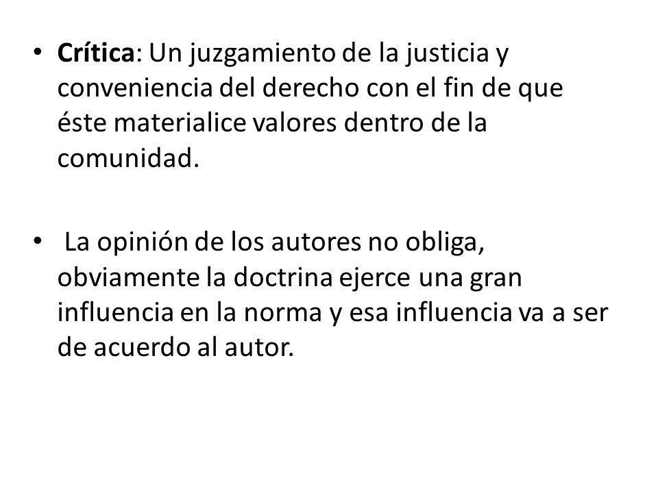 Crítica: Un juzgamiento de la justicia y conveniencia del derecho con el fin de que éste materialice valores dentro de la comunidad.