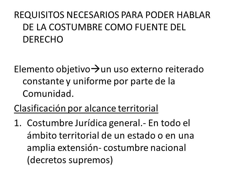 REQUISITOS NECESARIOS PARA PODER HABLAR DE LA COSTUMBRE COMO FUENTE DEL DERECHO