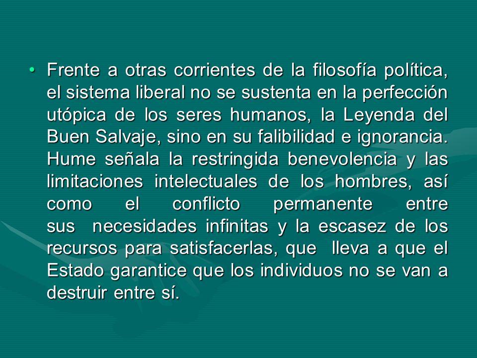 Frente a otras corrientes de la filosofía política, el sistema liberal no se sustenta en la perfección utópica de los seres humanos, la Leyenda del Buen Salvaje, sino en su falibilidad e ignorancia.