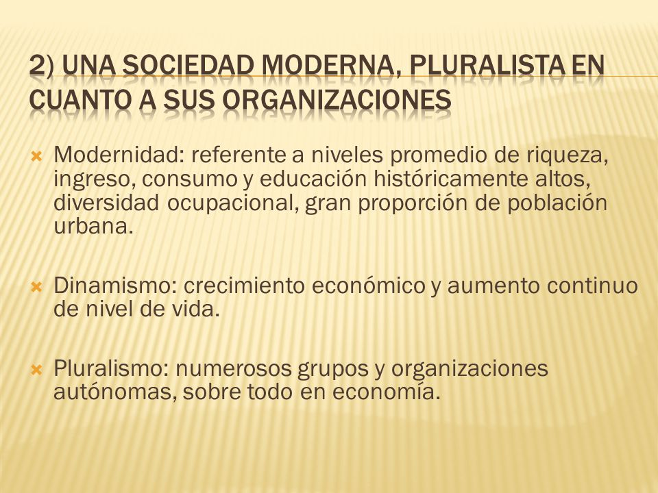 2) Una sociedad moderna, pluralista en cuanto a sus organizaciones