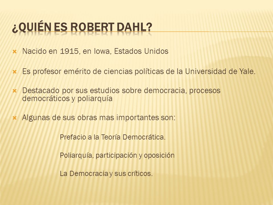 ¿Quién es Robert Dahl Nacido en 1915, en Iowa, Estados Unidos