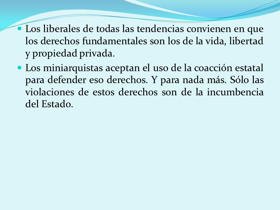 Los liberales de todas las tendencias convienen en que los derechos fundamentales son los de la vida, libertad y propiedad privada.