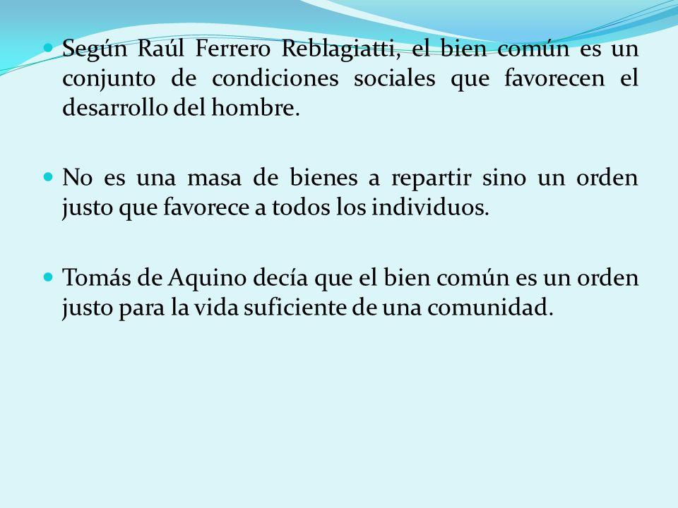Según Raúl Ferrero Reblagiatti, el bien común es un conjunto de condiciones sociales que favorecen el desarrollo del hombre.