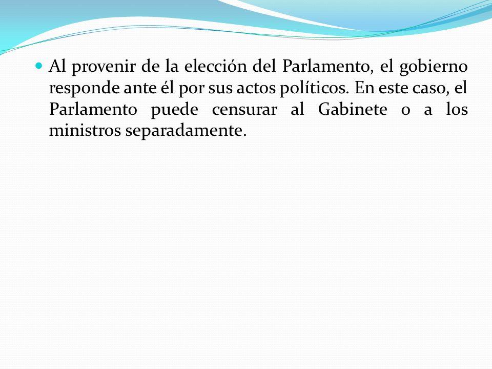 Al provenir de la elección del Parlamento, el gobierno responde ante él por sus actos políticos.