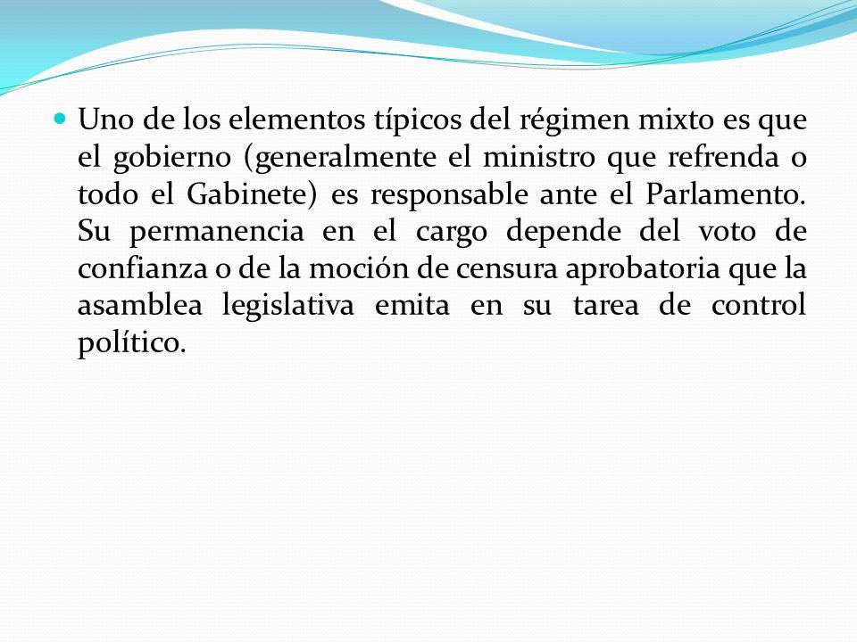 Uno de los elementos típicos del régimen mixto es que el gobierno (generalmente el ministro que refrenda o todo el Gabinete) es responsable ante el Parlamento.