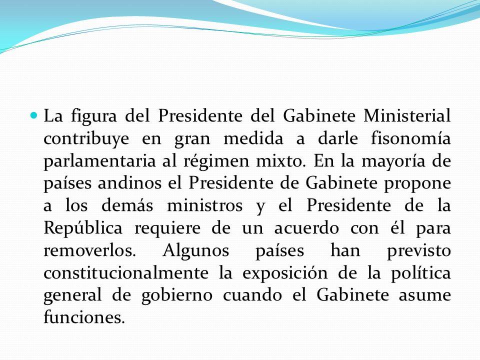 La figura del Presidente del Gabinete Ministerial contribuye en gran medida a darle fisonomía parlamentaria al régimen mixto.