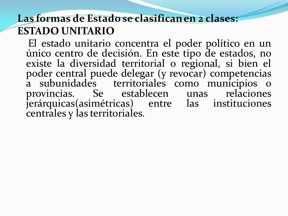 Las formas de Estado se clasifican en 2 clases: