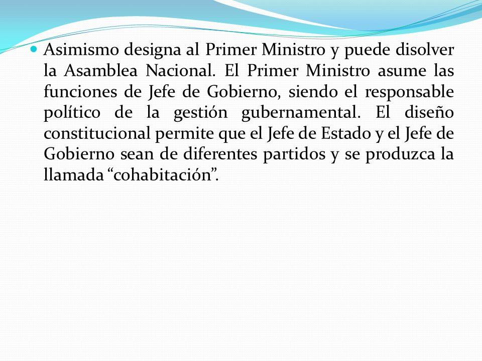 Asimismo designa al Primer Ministro y puede disolver la Asamblea Nacional.