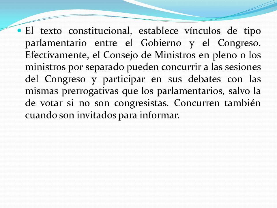 El texto constitucional, establece vínculos de tipo parlamentario entre el Gobierno y el Congreso.