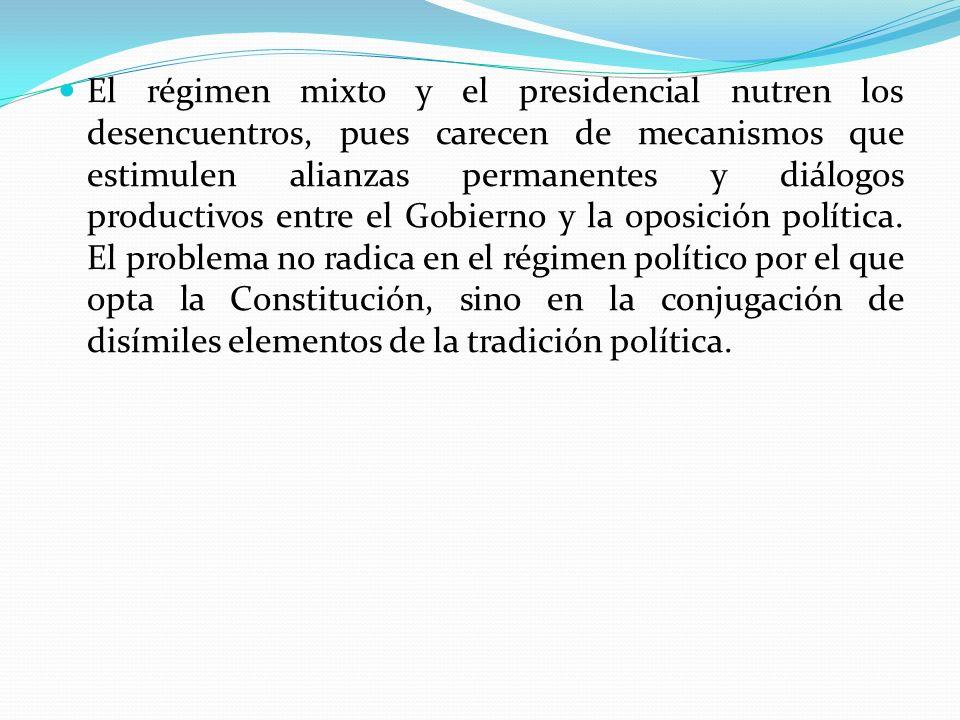 El régimen mixto y el presidencial nutren los desencuentros, pues carecen de mecanismos que estimulen alianzas permanentes y diálogos productivos entre el Gobierno y la oposición política.