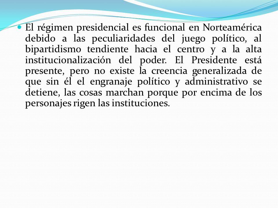 El régimen presidencial es funcional en Norteamérica debido a las peculiaridades del juego político, al bipartidismo tendiente hacia el centro y a la alta institucionalización del poder.