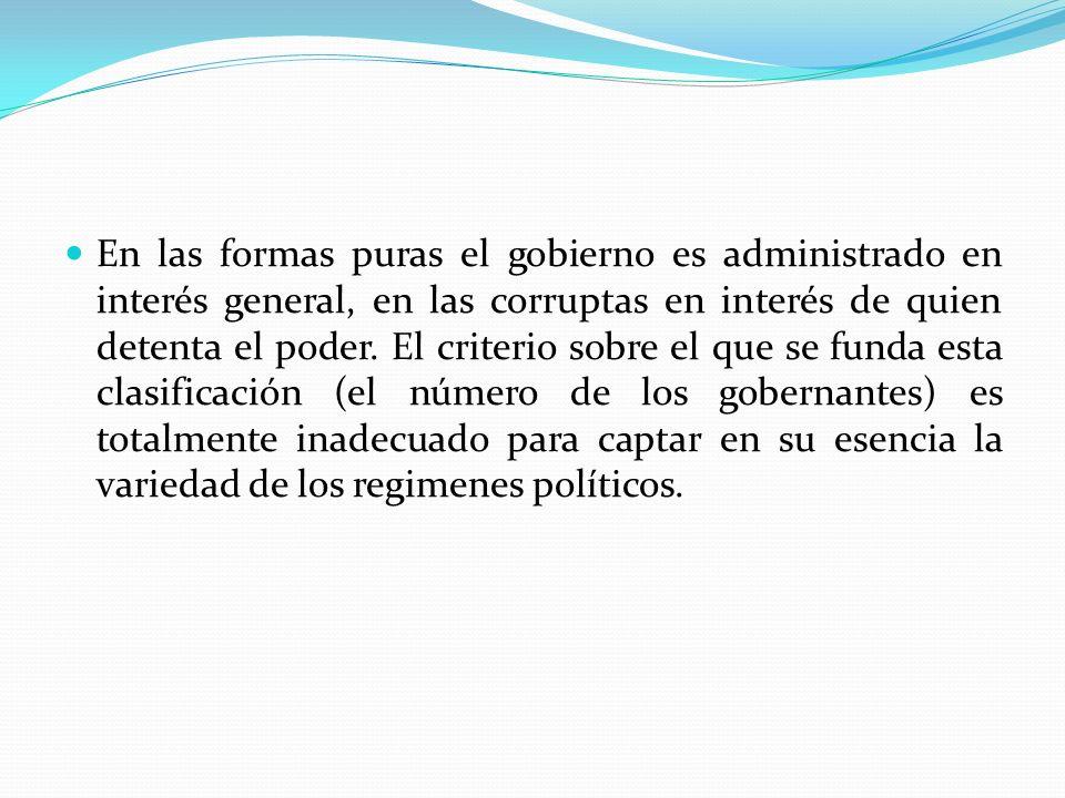 En las formas puras el gobierno es administrado en interés general, en las corruptas en interés de quien detenta el poder.